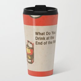 What Do You Drink at the End of the World Travel Mug