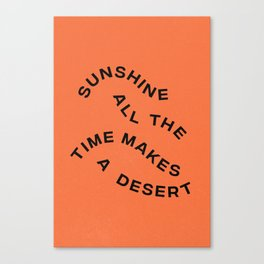 Sunshine All The Time Makes A Desert Canvas Print