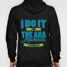 I DO IT FOR THE AHA MOMENTS Funny Gift For Teacher Hoody