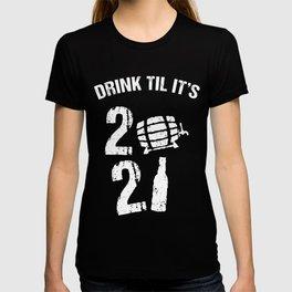 Funny Drink Til It's 2021 Beer Keg or Bottle Drinking Humor T-Shirt T-shirt