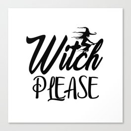 Witch Please Canvas Print