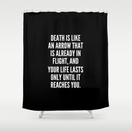 Death is like an arrow that is already in flight and your life lasts only until it reaches you Shower Curtain