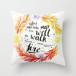 """Charles Bukowski quote """"What matters most is how well you walk through fire."""" Throw Pillow"""