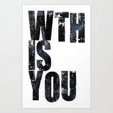 WTHISYOU Art Print