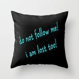 Do not follow me I am lost too (quotes) Throw Pillow