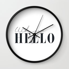 Why Hello Print,Typography Poster, Black and White Art Wall Clock