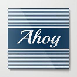 Ahoy Metal Print