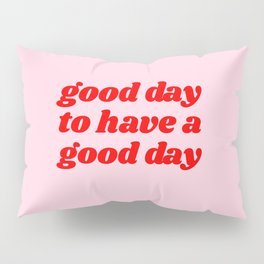 good day to have a good day Pillow Sham