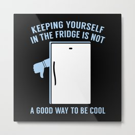 Keeping Yourself In The Fridge Metal Print