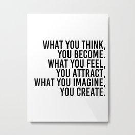 what you imagine, you create. Metal Print