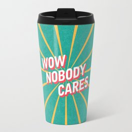Nobody Cares Travel Mug