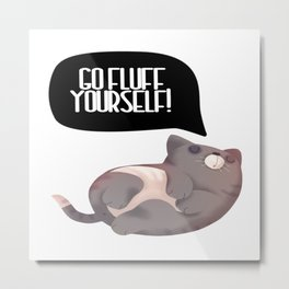 Go Fluff Yourself! Metal Print