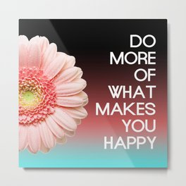 Do More of What Makes You Happy Flower Gradient Metal Print