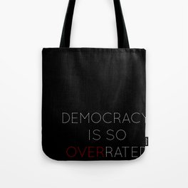 Democracy is so overrated - tvshow Tote Bag