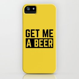 Get Me A Beer Funny Alcohol Quote iPhone Case