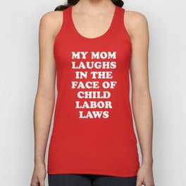 My Mom Laughs In The Face Of Child Labor Laws Unisex Tank Top