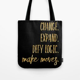 Change. Expand. Defy Logic. Make Moves. Tote Bag
