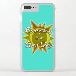 Everyday is a Good Day Clear iPhone Case