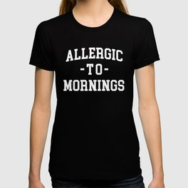 Allergic To Mornings Funny Quote T-shirt