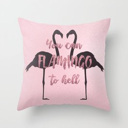 You Can Flamingo To Hell Throw Pillow
