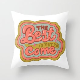 The Best is yet to Come in Peach Throw Pillow