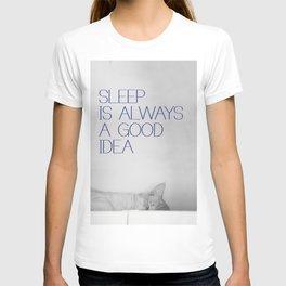 Sleep is always a good idea T-shirt