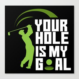Your Hole Is My Goal - Fairway Green Golf Golfer Canvas Print
