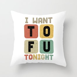 Foodies Food Lovers Bean Curd Soy Milk I Want Tofu Distressed Vintage Gift Throw Pillow