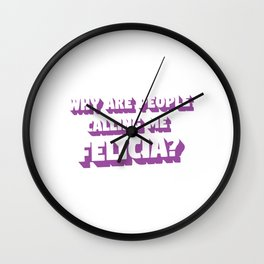 Funny Bye Felicia Saying Tshirt Design Why are people calling me felicia Wall Clock