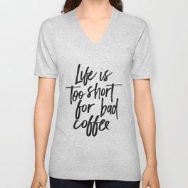 COFFEE BAR DECOR, Coffee Sign,Life Is Too Short For Bad Coffee,Funny Kitchen Decor,cute Kitchen Art, Unisex V-Neck