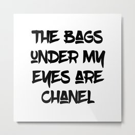 Black & White The Bags Under My Eyes Fashionista Quote Metal Print