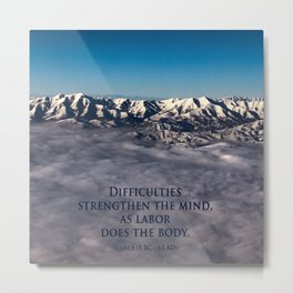 Difficulties Strengthen The Mind, As Labor Does The Body Metal Print