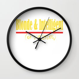 """Blonde And Intelligent(Ok I'm Lying)"" tee design for you and for all. Makes a nice gift too!  Wall Clock"