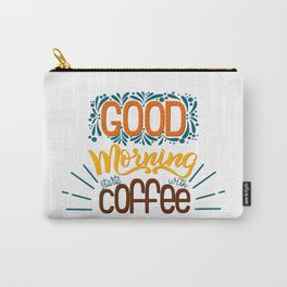 Good Morning Starts With Coffee Carry-All Pouch