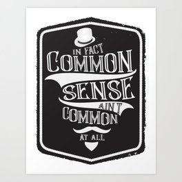 Common Sense Aint Common Art Print