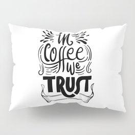 In coffee we trust Pillow Sham