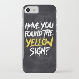 Have You Found The Yellow Sign iPhone Case