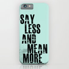 Say Less and Mean MORE iPhone 6s Slim Case