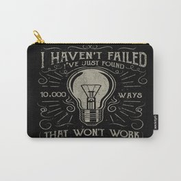 I haven't failed,i've just found 10000 ways that won't work.Thomas A. Edison Carry-All Pouch