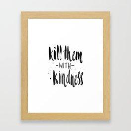 Kill them with kindness Framed Art Print