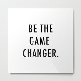 Be the game changer Metal Print