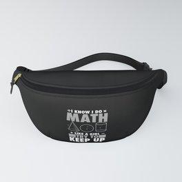 Math -  I Know I Do Math Like A Girl Fanny Pack