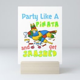 Party Like A Pinata and Get Smashed Cinco De Mayo graphic Mini Art Print