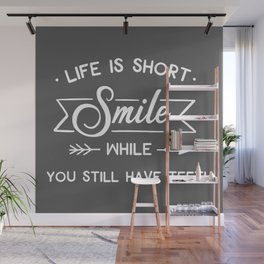 Smile While You Still Have Teeth, Funny, Quote Wall Mural