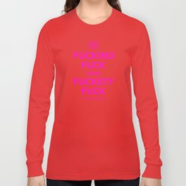 Fucking Fuck Fuck Fuckety Fuck- Pink Long Sleeve T-shirt
