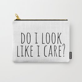 Do I Look Like I Care?   Funny Quote Carry-All Pouch