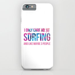 I Only Care About Surfing And Like Maybe 3 People Surf iPhone Case