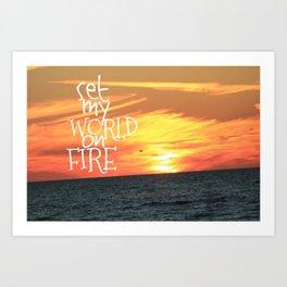 set my world on fire Art Print