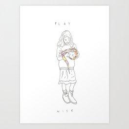 P L A Y   N I C E Art Print