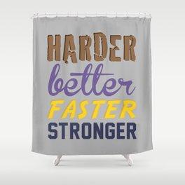 Harder Better Faster Stronger Shower Curtain